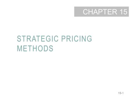 15-1 CHAPTER STRATEGIC PRICING METHODS 15. 15-2 LEARNING OBJECTIVES Identify three methods that firms use to set their prices. Describe the difference.