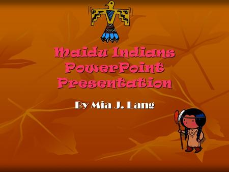 Maidu Indians PowerPoint Presentation By Mia J. Lang.