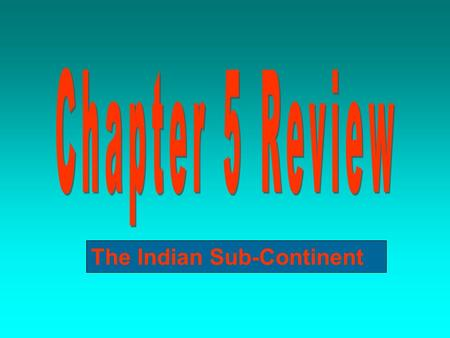 The Indian Sub-Continent. PART I: VOCABULARY = 8 questions - Define and study all words from Chapter 5 (pages 144 and 150). Also, review terms on pages.