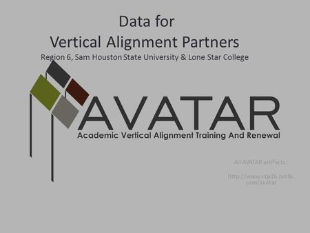 Data for Vertical Alignment Partners Region 6, Sam Houston State University & Lone Star College All AVATAR artifacts :  com/avatar.