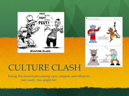 CULTURE CLASH Fixing the stereotypes among race, religion, and ethnicity… Get ready, this might be!