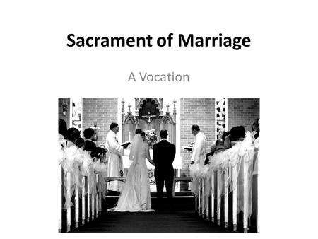 Sacrament of Marriage A Vocation. In Search of the Good Read pages 305- 310 together Answer Guiding Questions 1, 2 & 3 on page 310 together.