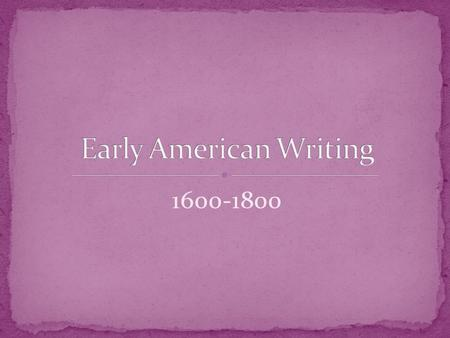 1600-1800. A huge part of Colonial Lit (and the history of the U.S.) is the concept of power. Who has it? Who doesn't? Who SHOULD? Writers of the time.