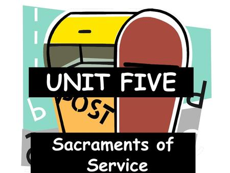 UNIT FIVE Sacraments of Service.