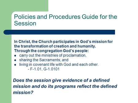 Policies and Procedures Guide for the Session In Christ, the Church participates in God's mission for the transformation of creation and humanity. Through.