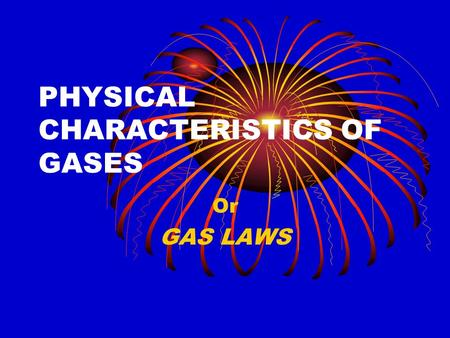 PHYSICAL CHARACTERISTICS OF GASES Or GAS LAWS KINETIC MOLECULAR THEORY 1. Ideal gases vs. Real gases 2. Perfect elasticity 3. Average kinetic energy.