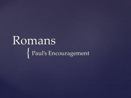 { Romans Paul's Encouragement. 1 I commend to you our sister Phoebe, a deacon of the church in Cenchreae. 2 I ask you to receive her in the Lord.