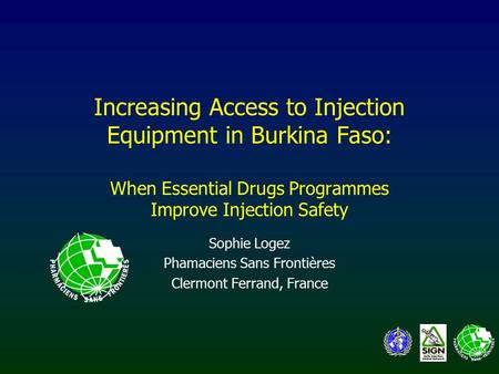Increasing Access to Injection Equipment in Burkina Faso: When Essential Drugs Programmes Improve Injection Safety Sophie Logez Phamaciens Sans Frontières.