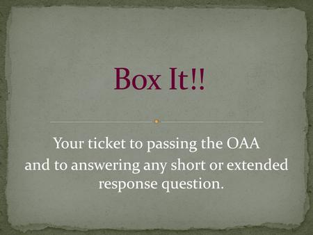 Your ticket to passing the OAA and to answering any short or extended response question.