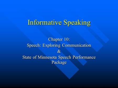 Informative Speaking Chapter 10: Speech: Exploring Communication &