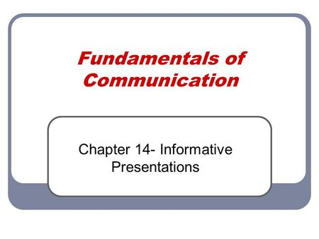 Fundamentals of Communication Chapter 14- Informative Presentations.