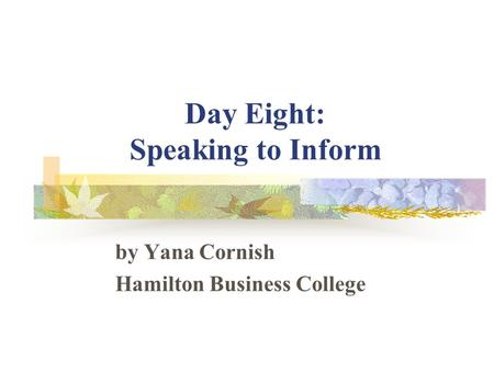 Day Eight: Speaking to Inform by Yana Cornish Hamilton Business College.
