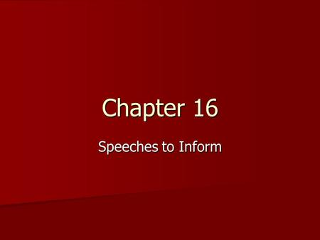 Chapter 16 Speeches to Inform.