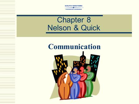 Chapter 8 Nelson & Quick Communication. Communication - the evoking of a shared or common meaning in another person Interpersonal Communication - communication.