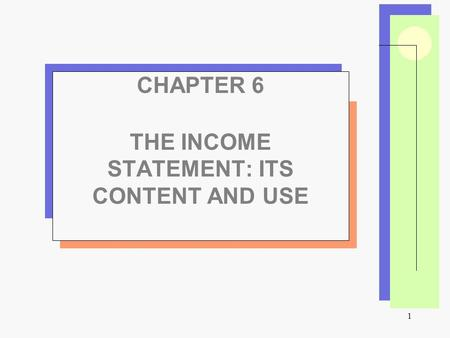 1 CHAPTER 6 THE INCOME STATEMENT: ITS CONTENT AND USE.