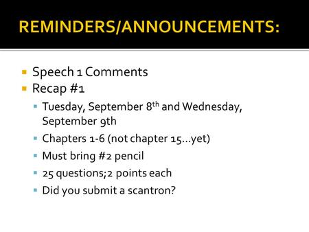  Speech 1 Comments  Recap #1  Tuesday, September 8 th and Wednesday, September 9th  Chapters 1-6 (not chapter 15…yet)  Must bring #2 pencil  25 questions;2.