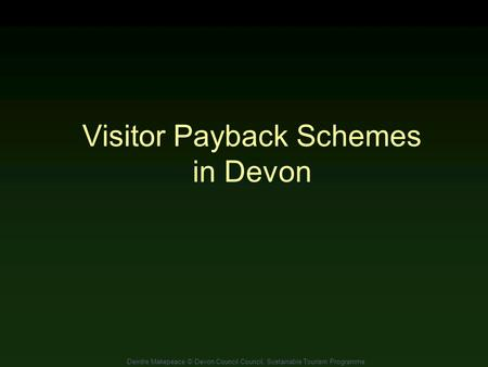 Deirdre Makepeace © Devon Council Council, Sustainable Tourism Programme Visitor Payback Schemes in Devon.