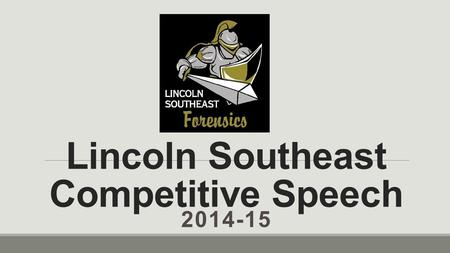 Lincoln Southeast Competitive Speech 2014-15. Welcome to LSE Competitive Speech! We're coming off a great year in 2013-2014, where we: Had many top 5.