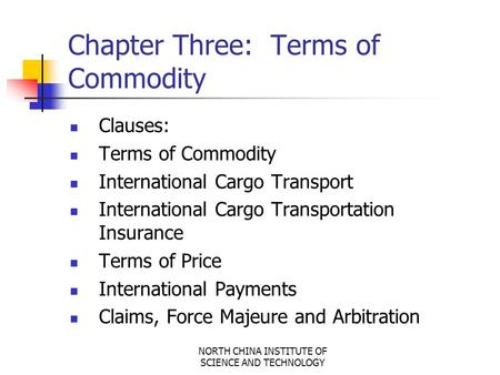 NORTH CHINA INSTITUTE OF SCIENCE AND TECHNOLOGY Chapter Three: Terms of Commodity Clauses: Terms of Commodity International Cargo Transport International.