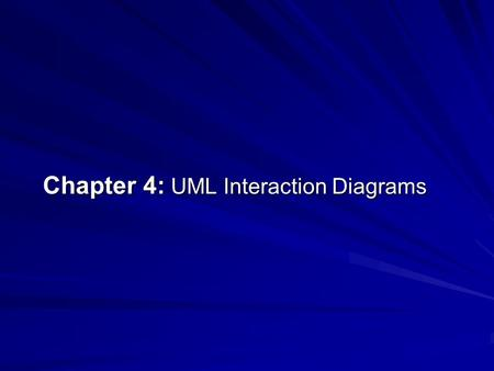 Chapter 4: UML Interaction Diagrams. Objective Provide a reference for frequently used UML interaction diagram notation- sequence and communication diagrams.