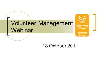 "Volunteer Management Webinar 18 October 2011. Welcome! "" How to make better use of the Media"""