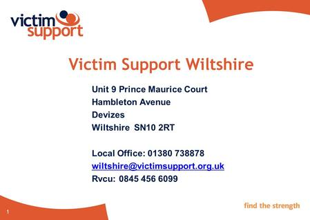 1 Victim Support Wiltshire Unit 9 Prince Maurice Court Hambleton Avenue Devizes Wiltshire SN10 2RT Local Office: 01380 738878