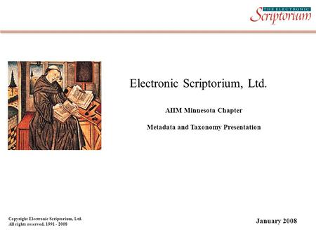 Electronic Scriptorium, Ltd. AIIM Minnesota Chapter Metadata and Taxonomy Presentation Copyright Electronic Scriptorium, Ltd. All rights reserved, 1991.