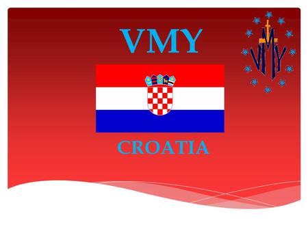 VMY CROATIA.  Sisters of Charity of St. Vincent de Paul – Rijeka, Croatia  The Congregation of the Mission - Croatia  VMY Slovenia ITS BEGINNING CLOSELY.