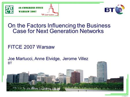 On the Factors Influencing the Business Case for Next Generation Networks FITCE 2007 Warsaw Joe Martucci, Anne Elvidge,
