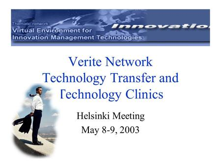 Verite Network Technology Transfer and Technology Clinics Helsinki Meeting May 8-9, 2003.