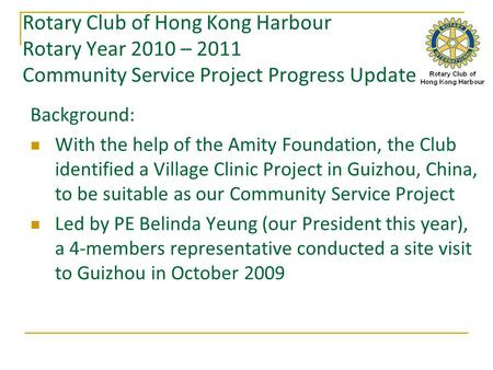 Rotary Club of Hong Kong Harbour Rotary Year 2010 – 2011 Community Service Project Progress Update Background: With the help of the Amity Foundation, the.