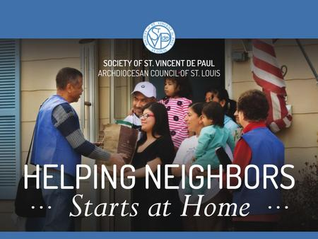 Helping Neighbors Starts at Home Inspired by Gospel values, the Society of St. Vincent de Paul is an international Catholic lay organization of women.
