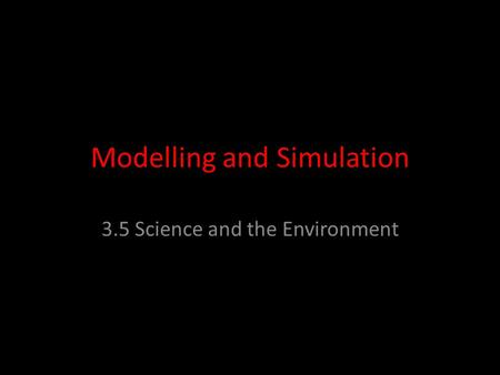 Modelling and Simulation 3.5 Science and the Environment.