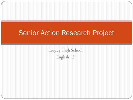 Legacy High School English 12 Senior Action Research Project.