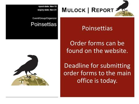 Poinsettias Order forms can be found on the website. Deadline for submitting order forms to the main office is today. M ULOCK | R EPORT +post date: Nov.