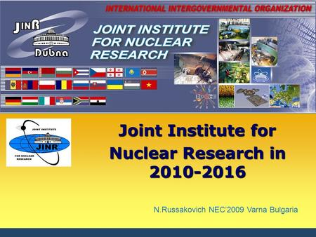 25.10.20151 Joint Institute for Nuclear Research in 2010-2016 N.Russakovich NEC'2009 Varna Bulgaria.