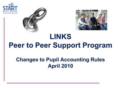 LINKS Peer to Peer Support Program Changes to Pupil Accounting Rules April 2010.