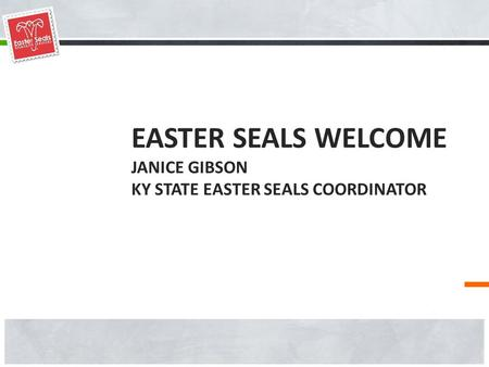 EASTER SEALS WELCOME JANICE GIBSON KY STATE EASTER SEALS COORDINATOR.