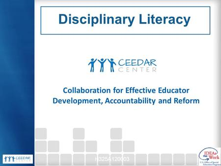 Collaboration for Effective Educator Development, Accountability and Reform H325A120003 Disciplinary Literacy.