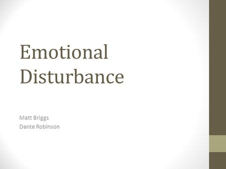 Emotional Disturbance Matt Briggs Dante Robinson.