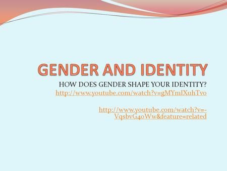 HOW DOES GENDER SHAPE YOUR IDENTITY?   VqsbvG40Ww&feature=related.