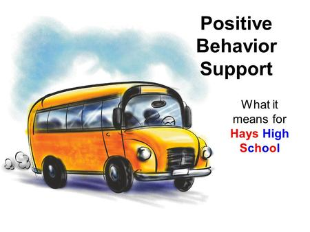 Positive Behavior Support What it means for Hays High School.