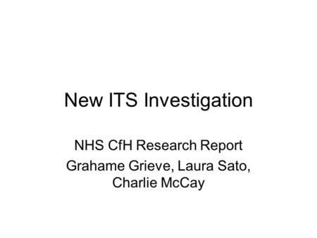 New ITS Investigation NHS CfH Research Report Grahame Grieve, Laura Sato, Charlie McCay.