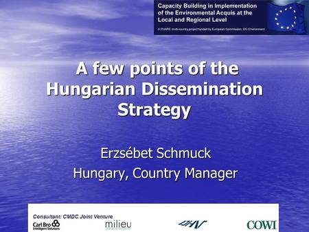 Gf A few points of the Hungarian Dissemination Strategy A few points of the Hungarian Dissemination Strategy Erzsébet Schmuck Hungary, Country Manager.