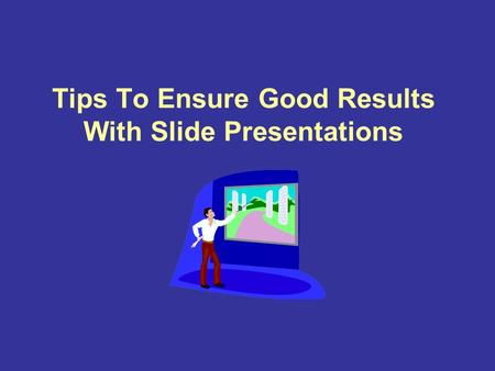 Tips To Ensure Good Results With Slide Presentations.