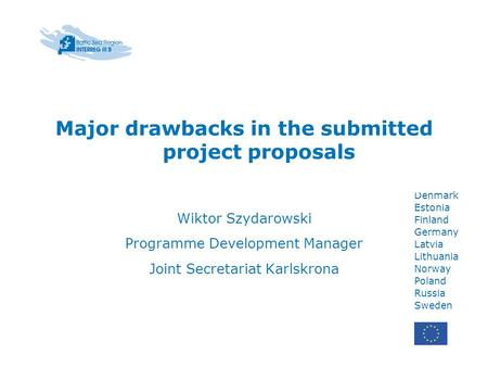 Belarus Denmark Estonia Finland Germany Latvia Lithuania Norway Poland Russia Sweden Major drawbacks in the submitted project proposals Wiktor Szydarowski.