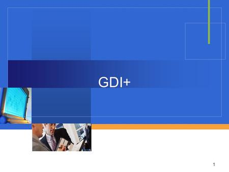 GDI+ 1. Objectives 2 GDI+ class  Create and render Graphic  Display information on the computer screen, printer 3.