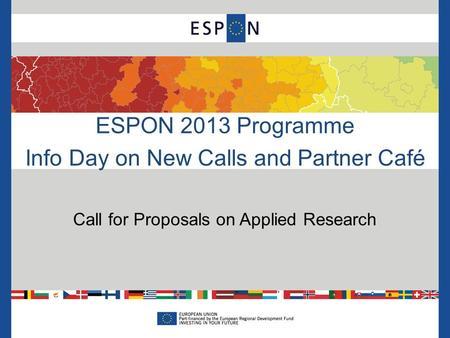 ESPON 2013 Programme Info Day on New Calls and Partner Café Call for Proposals on Applied Research.