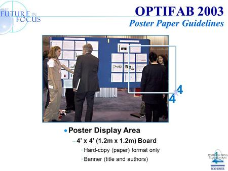 C ENTER FOR O PTICS M ANUFACTURING OPTIFAB 2003 Poster Paper Guidelines  Poster Display Area  4' x 4' (1.2m x 1.2m) Board Hard-copy (paper) format only.