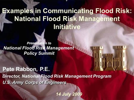 1 Slide1 Examples in Communicating Flood Risk: National Flood Risk Management Initiative Presentation to National Flood Risk Management Policy Summit U.S.